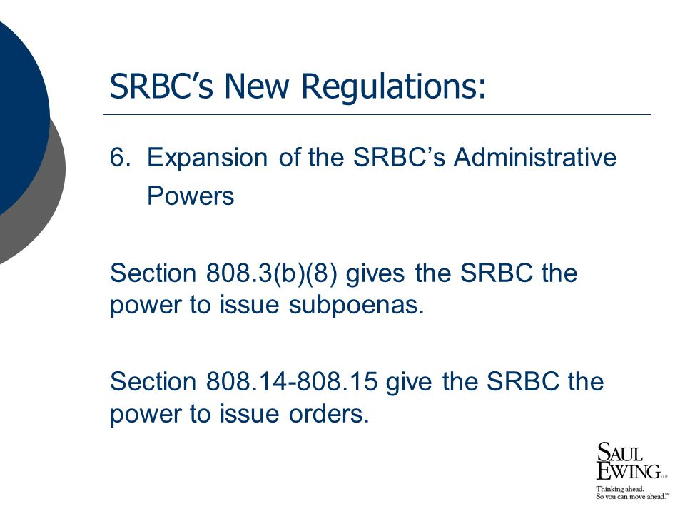 SRBC's New Regulations: 6. Expansion of the SRBC's Administrative Powers Section 808.3(b)(8) gives the SRBC the power to issue subpoenas. Section 808.