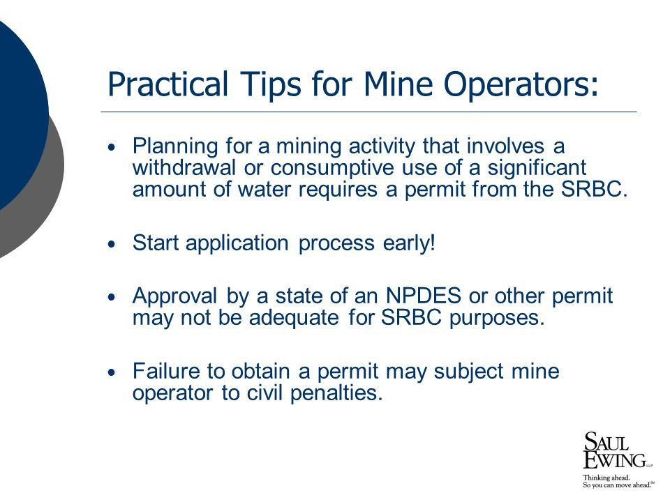 Practical Tips for Mine Operators: Planning for a mining activity that involves a withdrawal or consumptive use of a significant amount of water requires a permit from the SRBC.