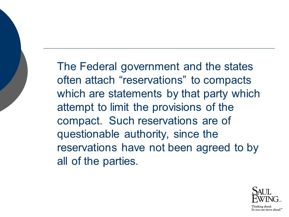 The Federal government and the states often attach reservations to compacts which are statements by that party which attempt to limit the provisions of the compact.