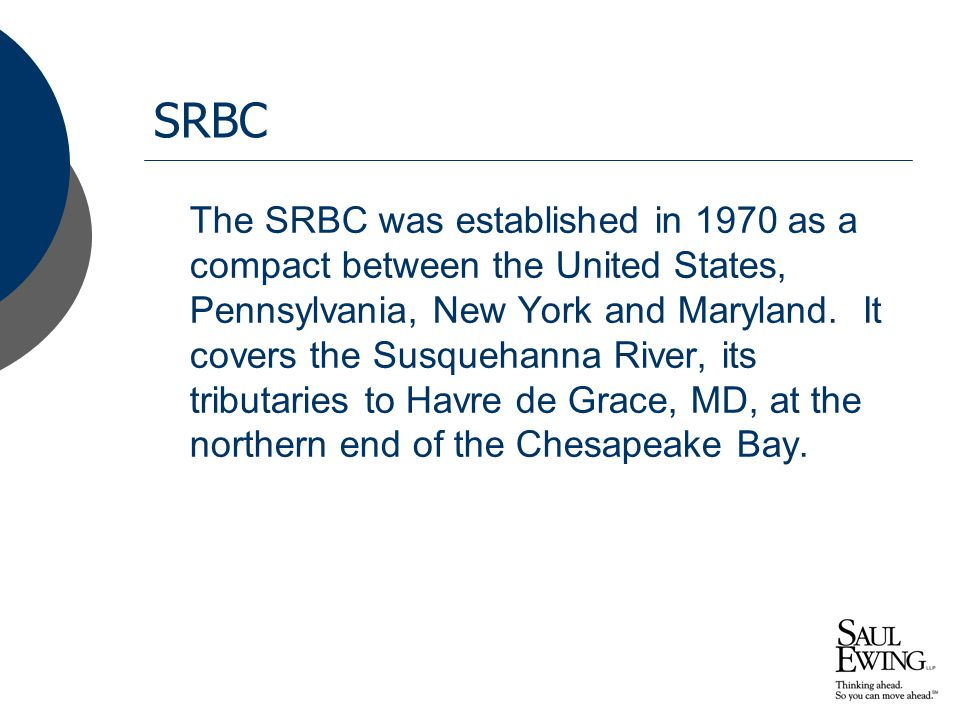 SRBC The SRBC was established in 1970 as a compact between the United States, Pennsylvania, New York and Maryland. It covers the Susquehanna River, it