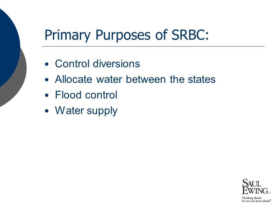 Primary Purposes of SRBC: Control diversions Allocate water between the states Flood control Water supply