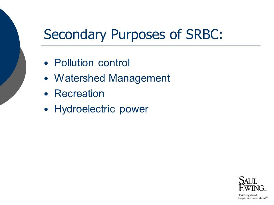 Secondary Purposes of SRBC: Pollution control Watershed Management Recreation Hydroelectric power