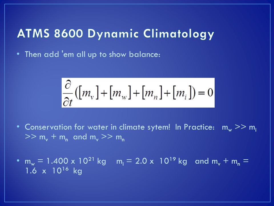 Then add em all up to show balance: Conservation for water in climate sytem.