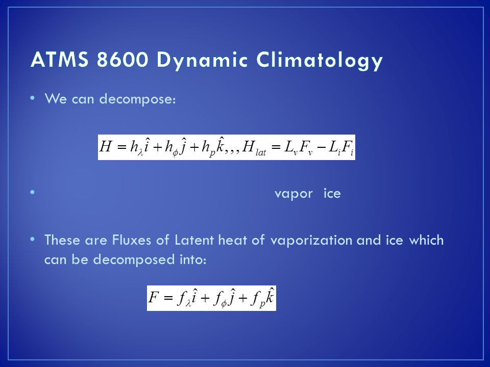 We can decompose: vaporice These are Fluxes of Latent heat of vaporization and ice which can be decomposed into: