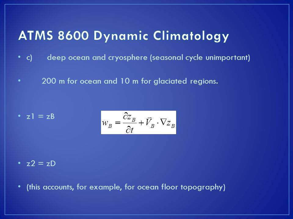 c)deep ocean and cryosphere (seasonal cycle unimportant) 200 m for ocean and 10 m for glaciated regions.