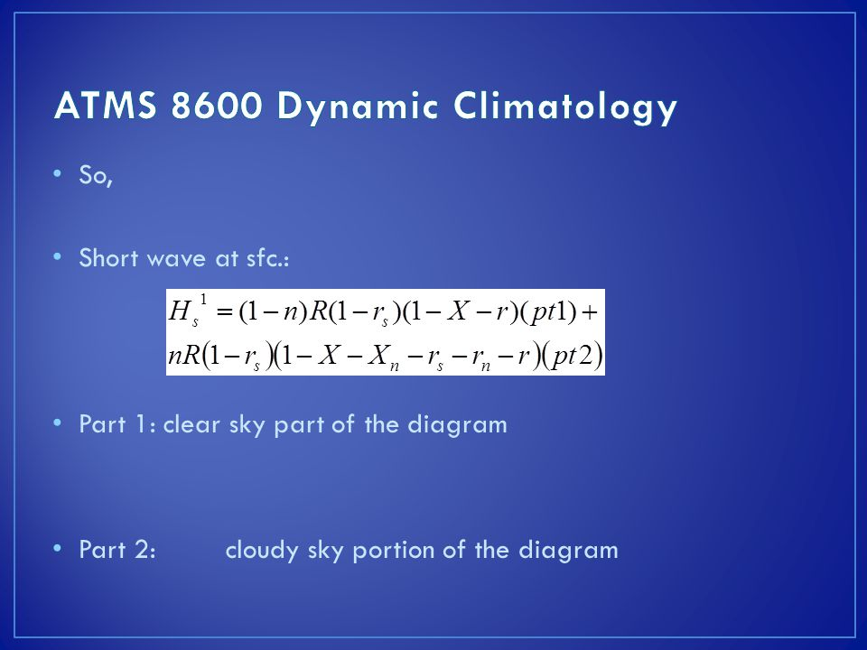 So, Short wave at sfc.: Part 1: clear sky part of the diagram Part 2:cloudy sky portion of the diagram