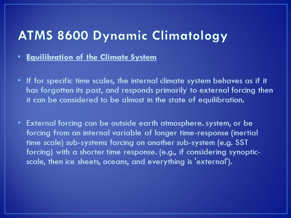 Equilibration of the Climate System If for specific time scales, the internal climate system behaves as if it has forgotten its past, and responds primarily to external forcing then it can be considered to be almost in the state of equilibration.