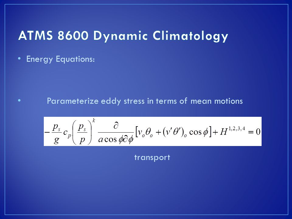 Energy Equations: Parameterize eddy stress in terms of mean motions transport