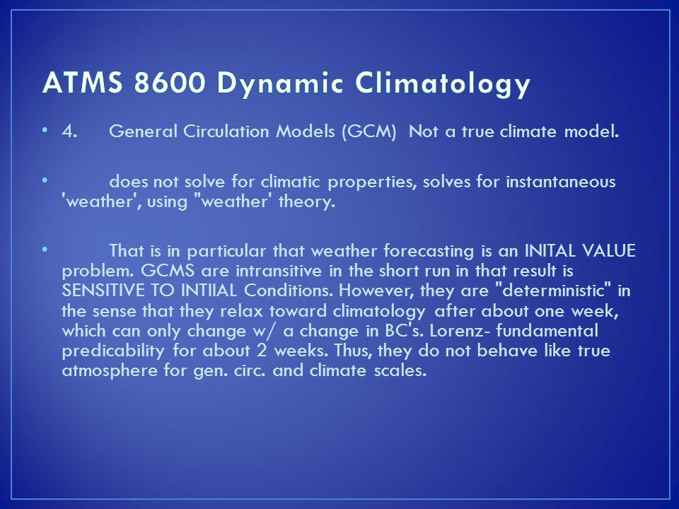 4.General Circulation Models (GCM) Not a true climate model.