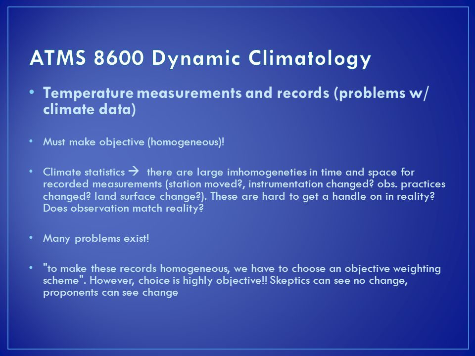 Temperature measurements and records (problems w/ climate data) Must make objective (homogeneous).