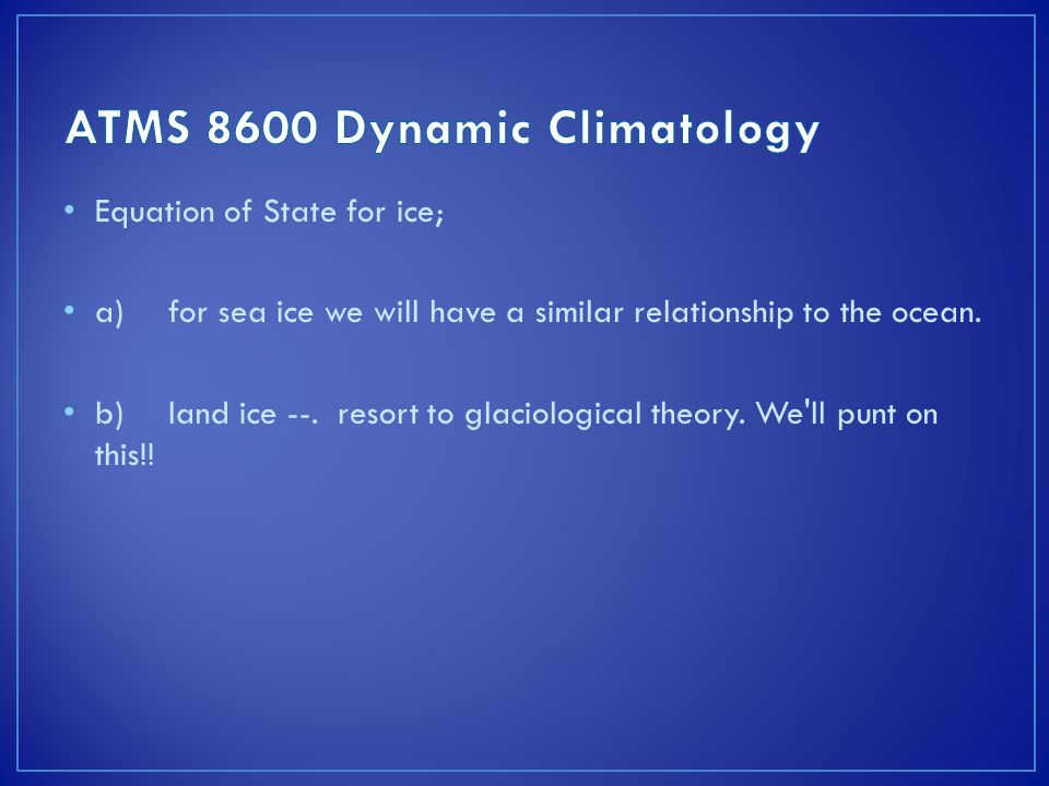 Equation of State for ice; a)for sea ice we will have a similar relationship to the ocean.