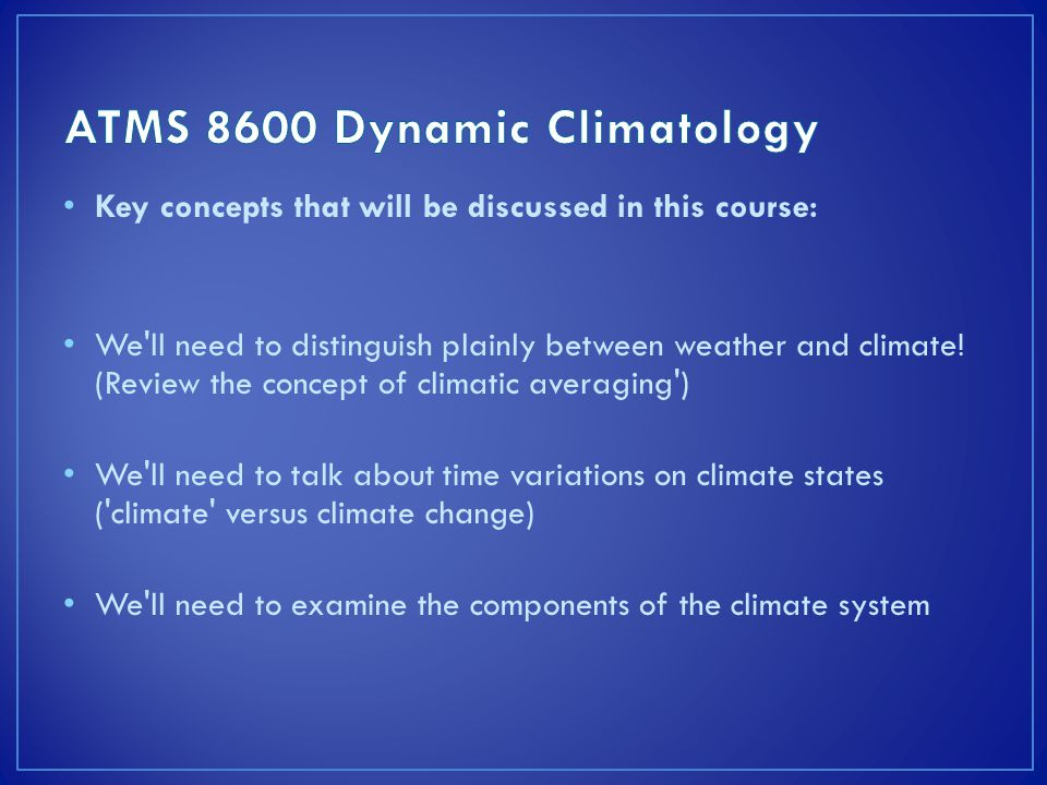 Key concepts that will be discussed in this course: We ll need to distinguish plainly between weather and climate.