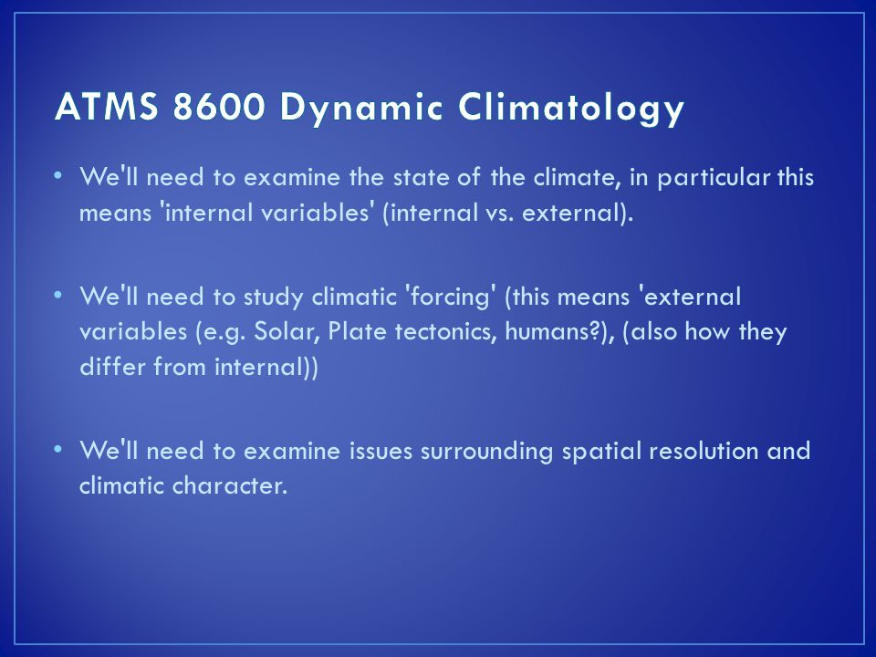We ll need to examine the state of the climate, in particular this means internal variables (internal vs.