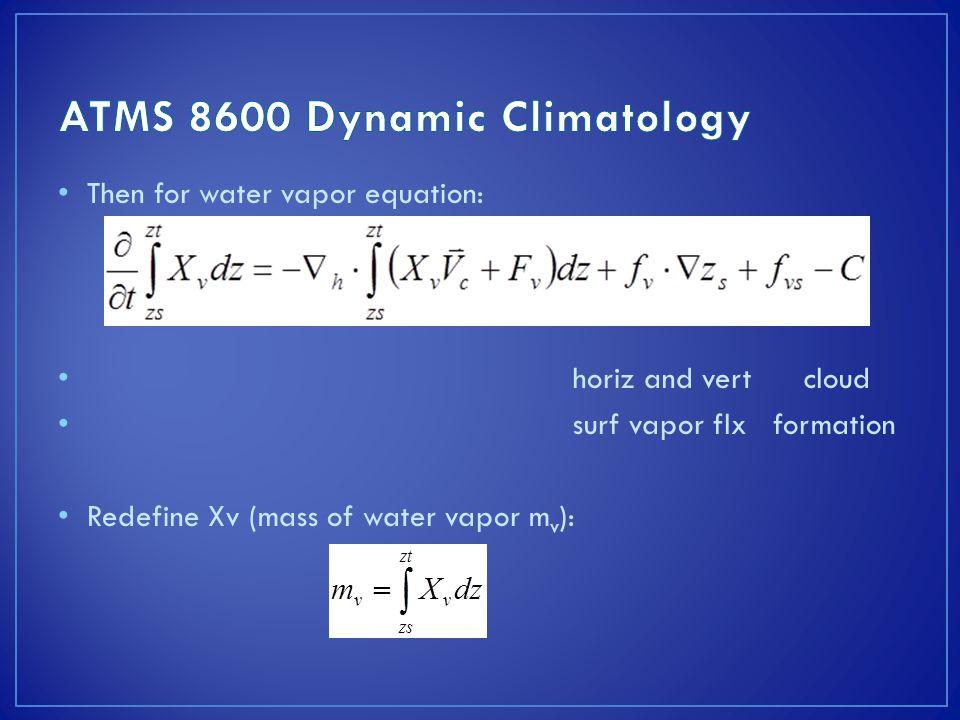 Then for water vapor equation: horiz and vert cloud surf vapor flx formation Redefine Xv (mass of water vapor m v ):