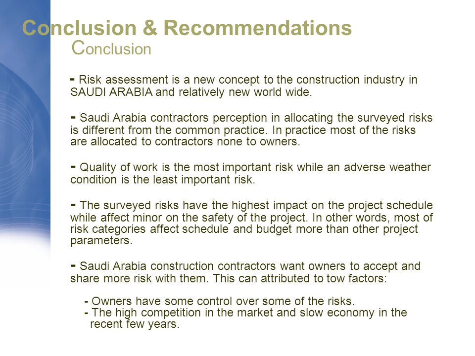 Conclusion & Recommendations C onclusion - Risk assessment is a new concept to the construction industry in SAUDI ARABIA and relatively new world wide