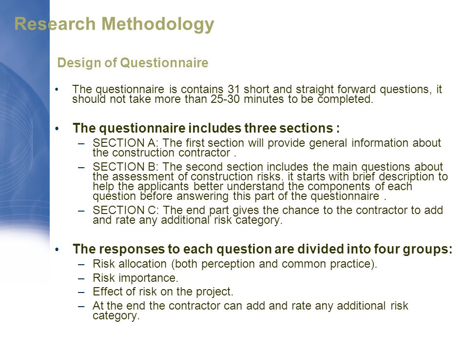 Research Methodology Design of Questionnaire The questionnaire is contains 31 short and straight forward questions, it should not take more than 25-30