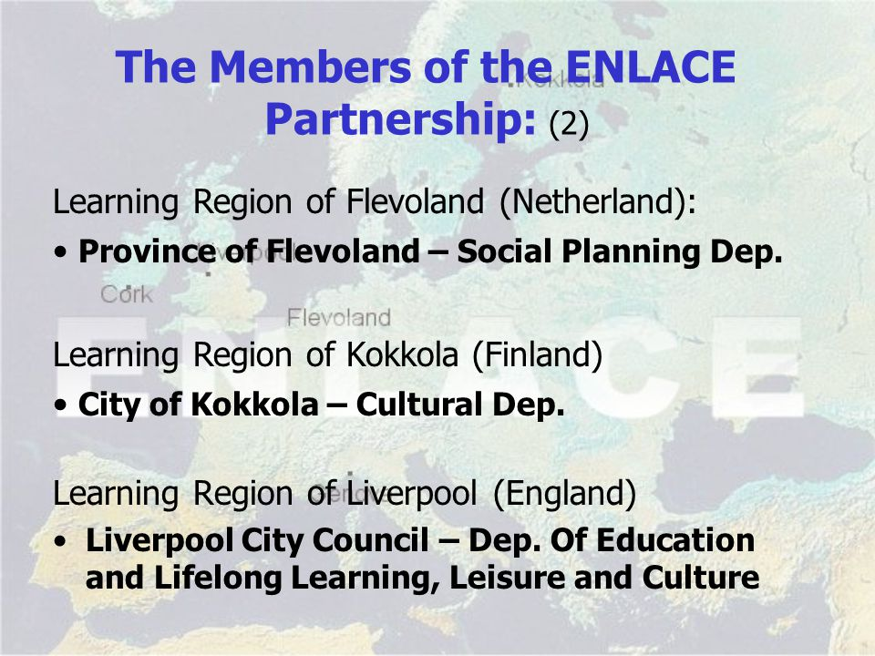 The Members of the ENLACE Partnership: (2) Learning Region of Liverpool (England) Liverpool City Council – Dep.