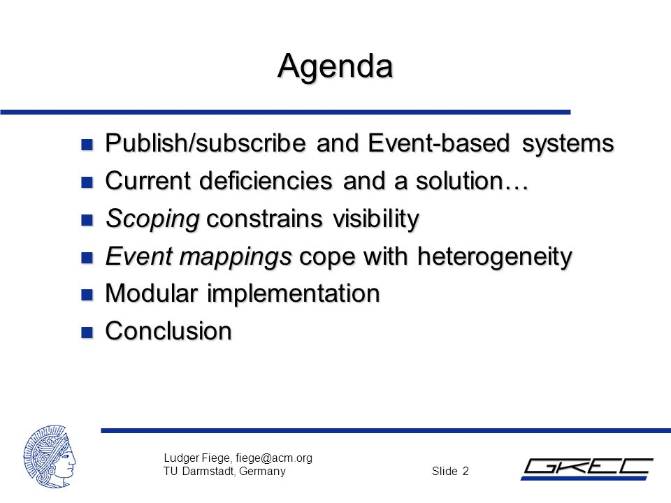 Ludger Fiege, fiege@acm.org TU Darmstadt, Germany Slide 2 Agenda n Publish/subscribe and Event-based systems n Current deficiencies and a solution… n