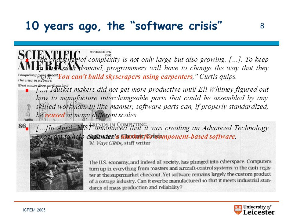 "ICFEM 2005 8 10 years ago, the ""software crisis"" The challenge of complexity is not only large but also growing. […]. To keep up with such demand, pro"