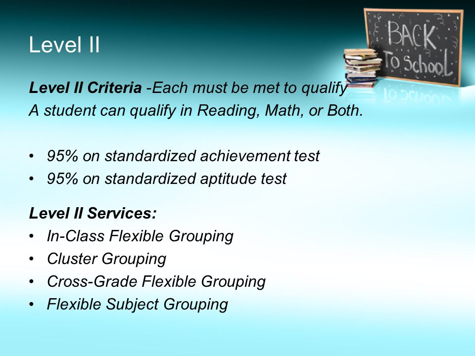 Level II Level II Criteria -Each must be met to qualify A student can qualify in Reading, Math, or Both.