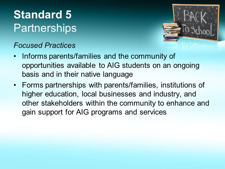 Standard 5 Partnerships Focused Practices Informs parents/families and the community of opportunities available to AIG students on an ongoing basis an