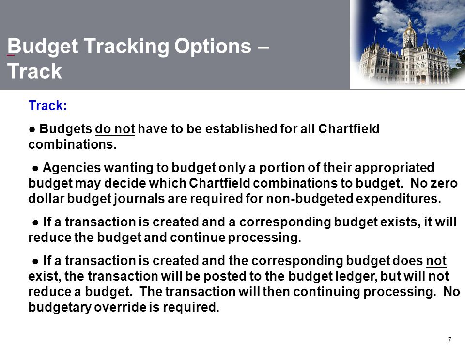 7 Track: ● Budgets do not have to be established for all Chartfield combinations.