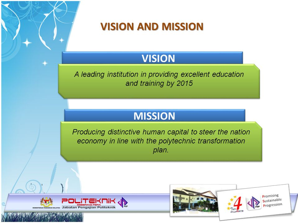 VISION AND MISSION VISION A leading institution in providing excellent education and training by 2015 MISSION Producing distinctive human capital to s