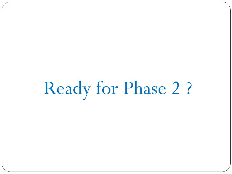Ready for Phase 2