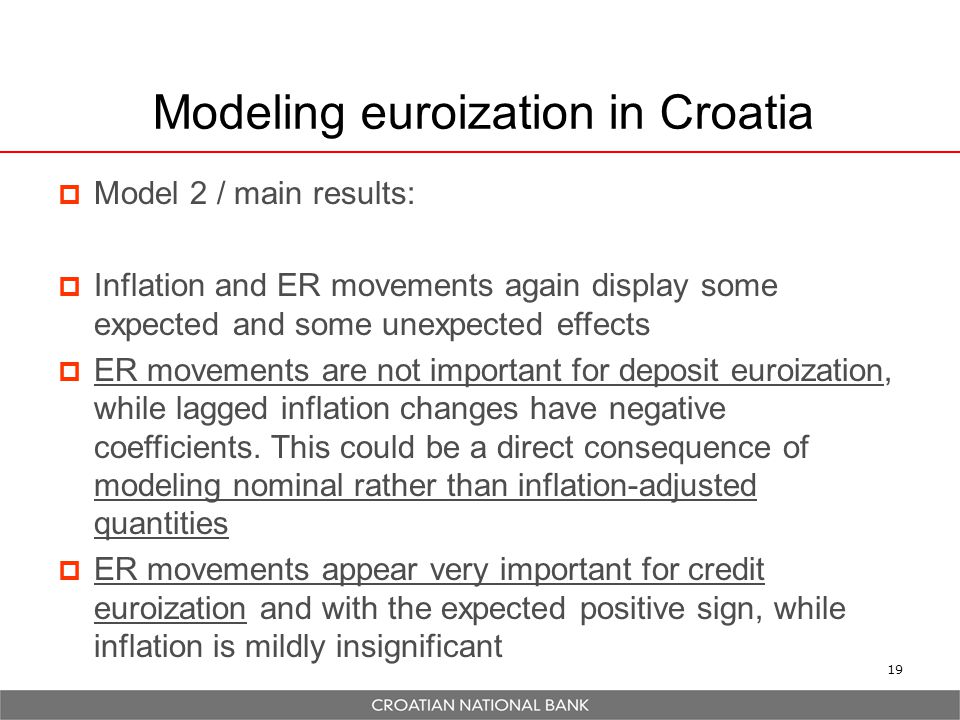 20 Modeling euroization in Croatia  Existence of MRR and FCICR weight add-ons (before their increase) appear to be much more important for credit euroization than deposit euroization, with the expected negative impact  Expected negative impact is found for the period after the indexed deposits were added to the FCLR base, both for the deposit and credit euroization  For both euroization measures, expected positive correlation is found between their changes and lower rates of FCLR in the crisis period  CGR displays positive correlation with changes in both the deposit and credit euroization.