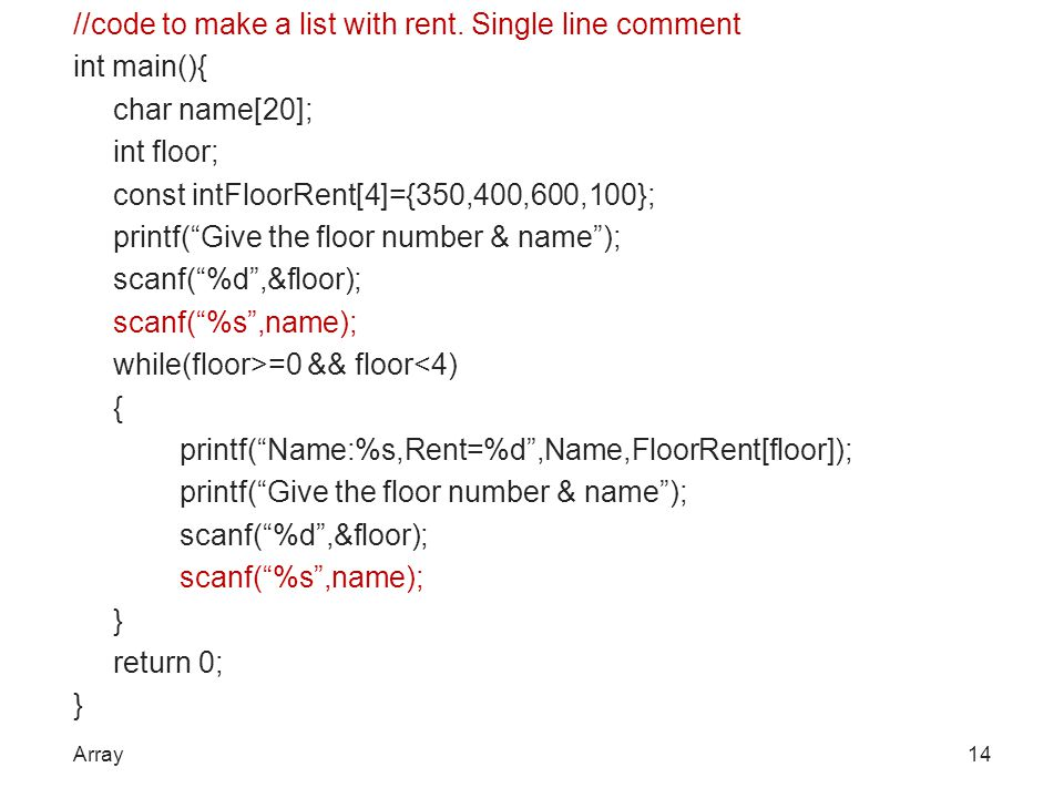 "//code to make a list with rent. Single line comment int main(){ char name[20]; int floor; const intFloorRent[4]={350,400,600,100}; printf(""Give the f"