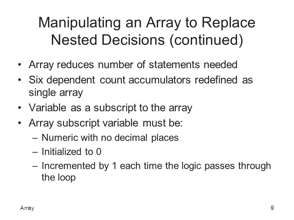 Manipulating an Array to Replace Nested Decisions (continued) Array reduces number of statements needed Six dependent count accumulators redefined as
