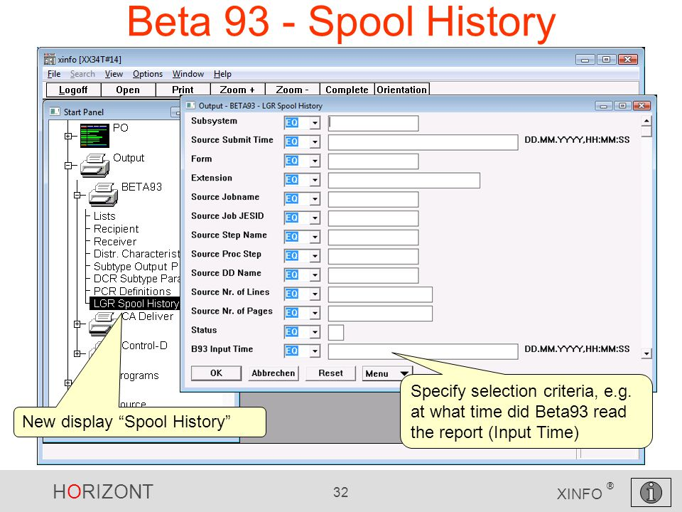 "HORIZONT 32 XINFO ® Beta 93 - Spool History New display ""Spool History"" Specify selection criteria, e.g. at what time did Beta93 read the report (Inpu"