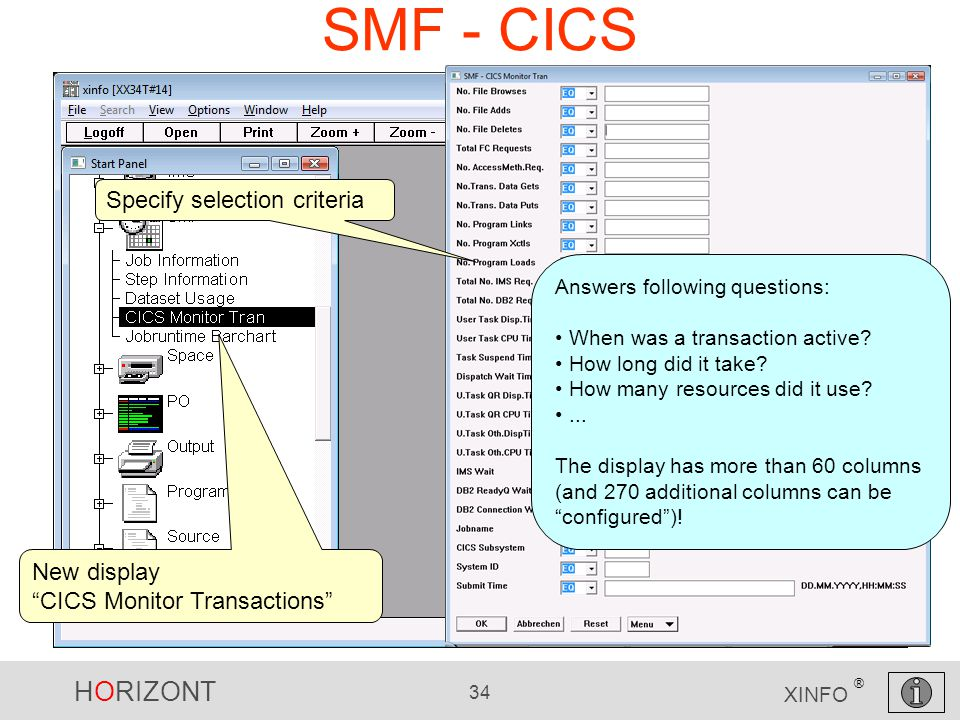 HORIZONT 34 XINFO ® SMF - CICS New display CICS Monitor Transactions Specify selection criteria Answers following questions: When was a transaction active.
