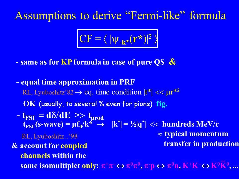 "Assumptions to derive ""Fermi-like"" formula CF =  |  -k* (r*)| 2  t FSI (s-wave) = µf 0 /k*  |k * | = ½|q * |  hundreds MeV/c - same as for KP fo"