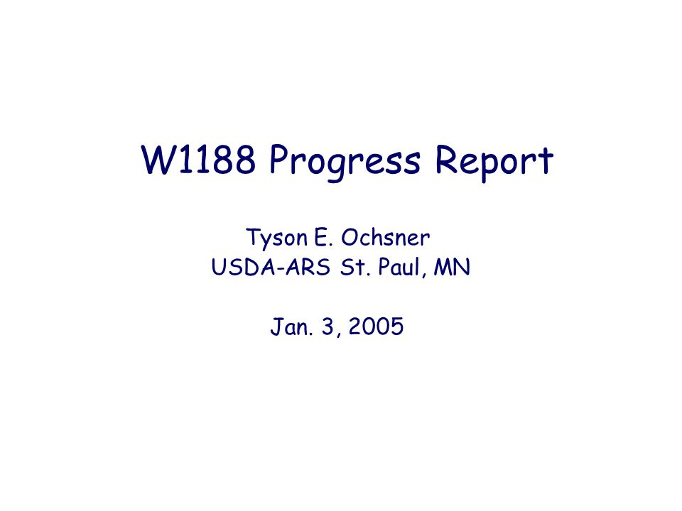W1188 Progress Report Tyson E. Ochsner USDA-ARS St. Paul, MN Jan. 3, 2005