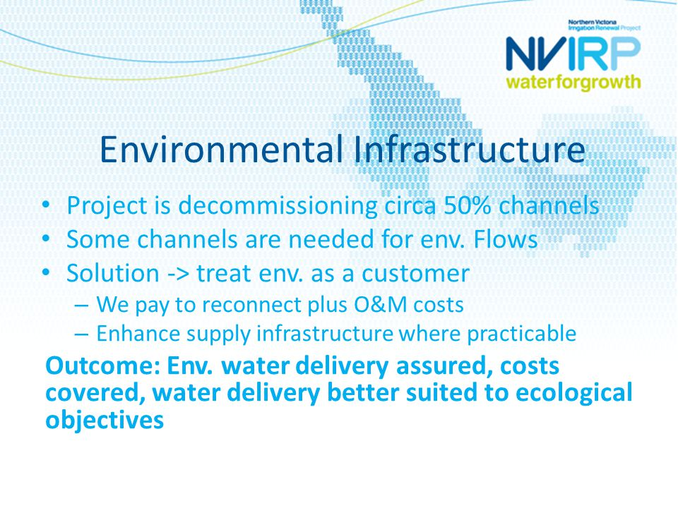 Environmental Infrastructure Project is decommissioning circa 50% channels Some channels are needed for env. Flows Solution -> treat env. as a custome