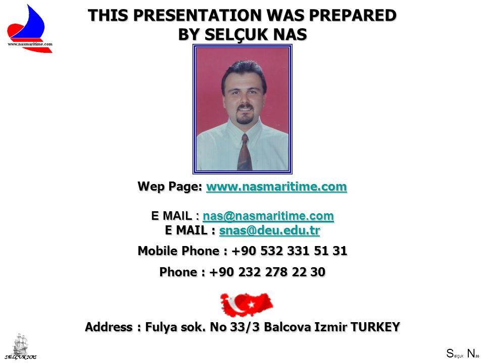 S elçuk N as SELÇUK NAS THIS PRESENTATION WAS PREPARED BY SELÇUK NAS Wep Page: www.nasmaritime.com www.nasmaritime.com E MAIL : nas@nasmaritime.com nas@nasmaritime.com E MAIL : snas@deu.edu.tr snas@deu.edu.tr Mobile Phone : +90 532 331 51 31 Phone : +90 232 278 22 30 Address : Fulya sok.