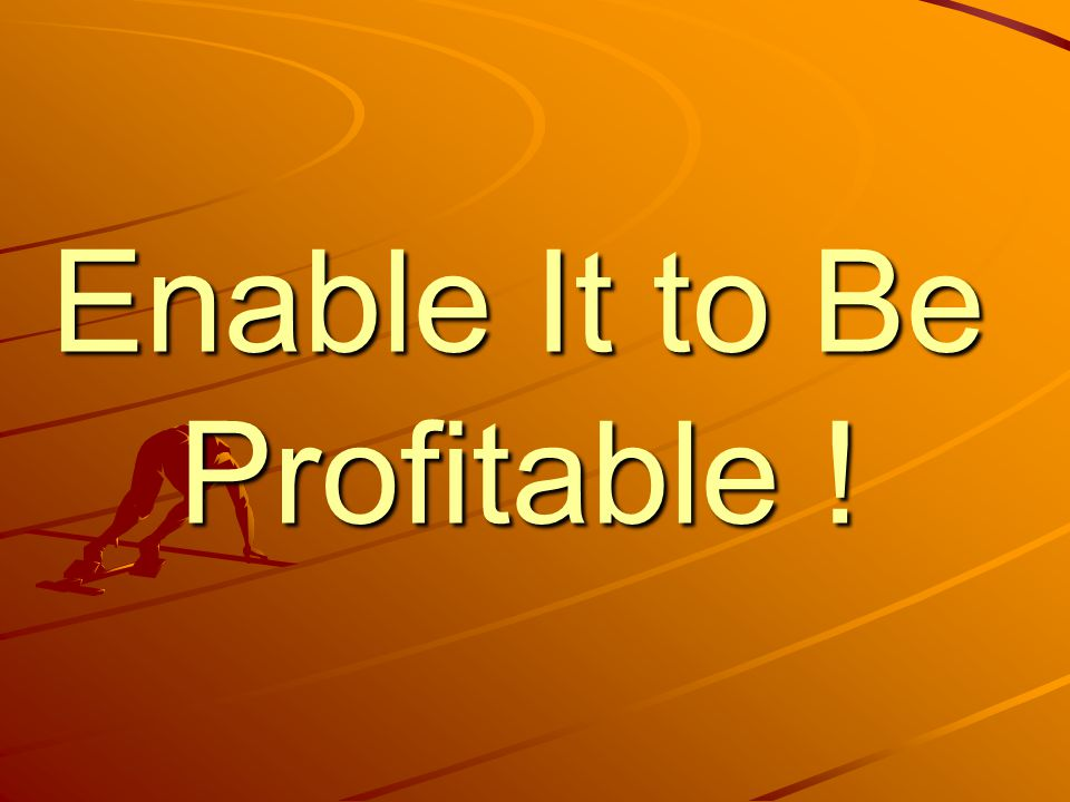 Enable It to Be Profitable !
