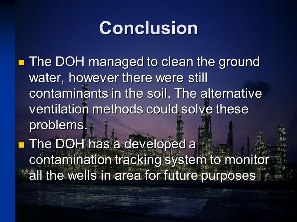 Conclusion The DOH managed to clean the ground water, however there were still contaminants in the soil.