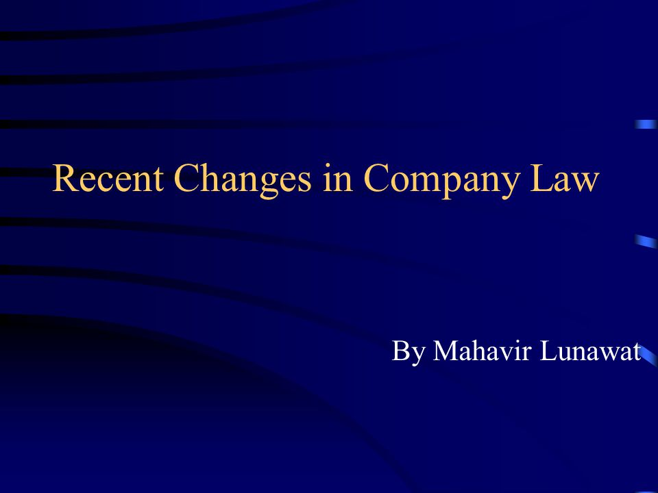 Recent Changes in Company Law By Mahavir Lunawat