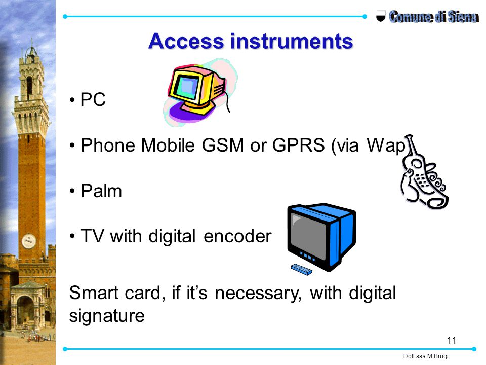 11 PC Phone Mobile GSM or GPRS (via Wap) Palm TV with digital encoder Smart card, if it's necessary, with digital signature Dott.ssa M.Brugi Access instruments