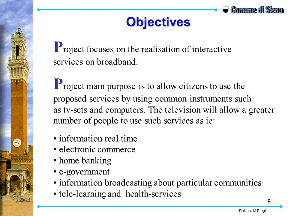 8 P roject focuses on the realisation of interactive services on broadband.