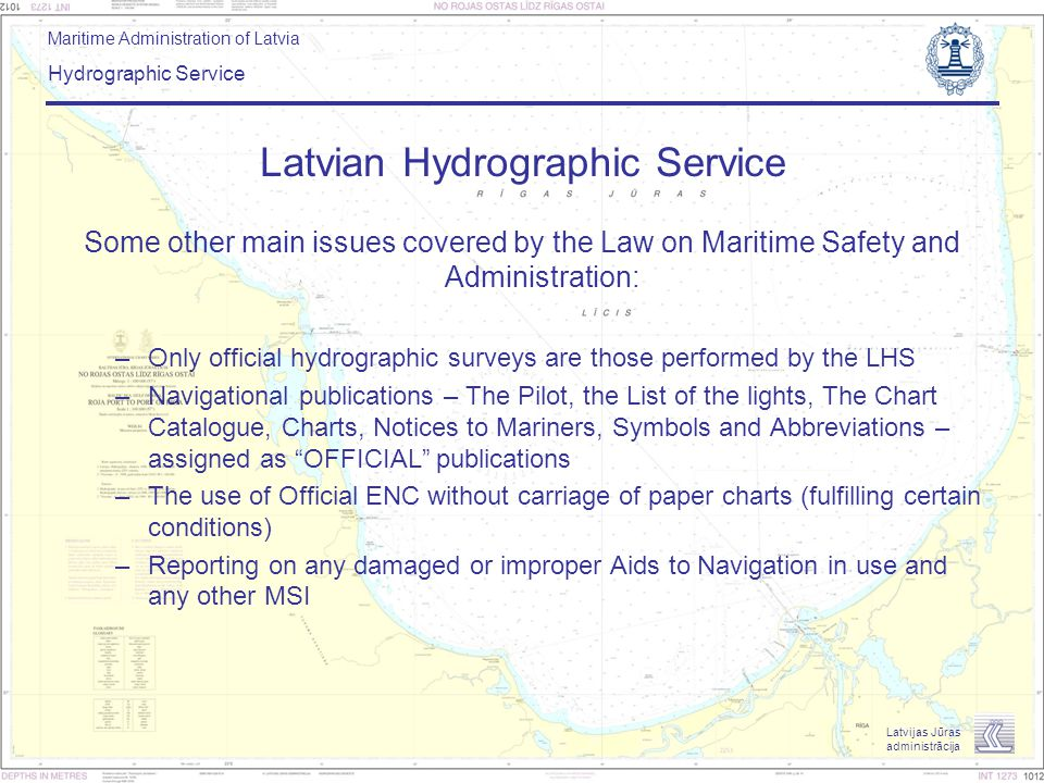 Maritime Administration of Latvia Hydrographic Service Latvijas Jūras administrācija Latvian Hydrographic Service Some other main issues covered by th