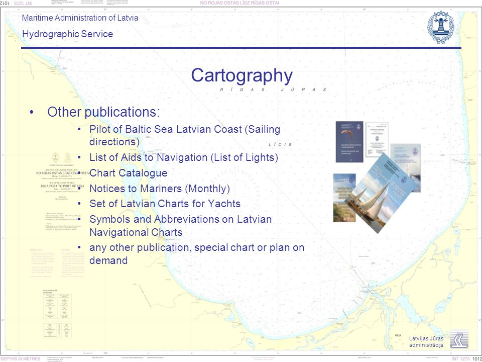Maritime Administration of Latvia Hydrographic Service Latvijas Jūras administrācija Cartography Other publications: Pilot of Baltic Sea Latvian Coast