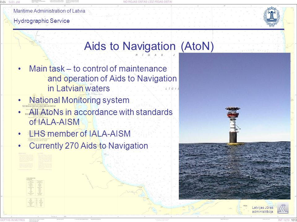 Maritime Administration of Latvia Hydrographic Service Latvijas Jūras administrācija Aids to Navigation (AtoN) Main task – to control of maintenance a