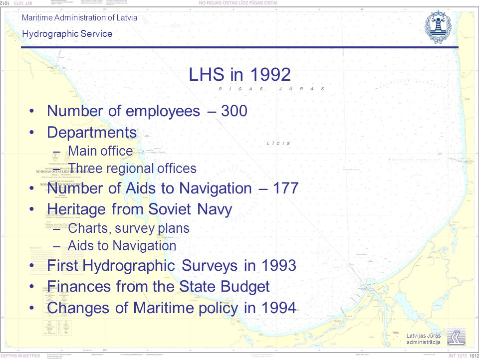 Maritime Administration of Latvia Hydrographic Service Latvijas Jūras administrācija LHS in 1992 Number of employees – 300 Departments –Main office –T