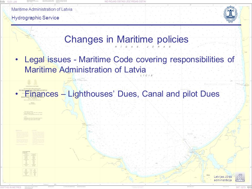 Maritime Administration of Latvia Hydrographic Service Latvijas Jūras administrācija Legal issues - Maritime Code covering responsibilities of Maritim