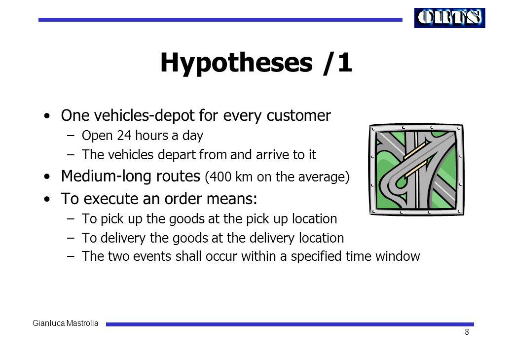 Gianluca Mastrolia 9 Hypotheses /2 Capacity constraints: –The vehicles are homogeneous (i.e.