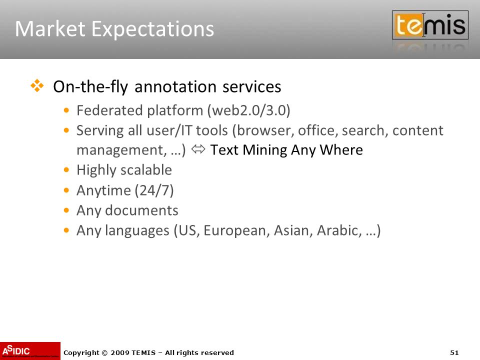 Copyright © 2009 TEMIS – All rights reserved51 Market Expectations  On-the-fly annotation services Federated platform (web2.0/3.0) Serving all user/I