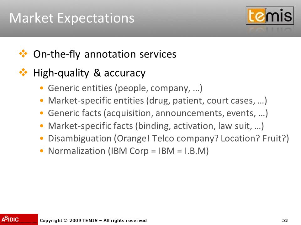 Copyright © 2009 TEMIS – All rights reserved52 Market Expectations  On-the-fly annotation services  High-quality & accuracy Generic entities (people